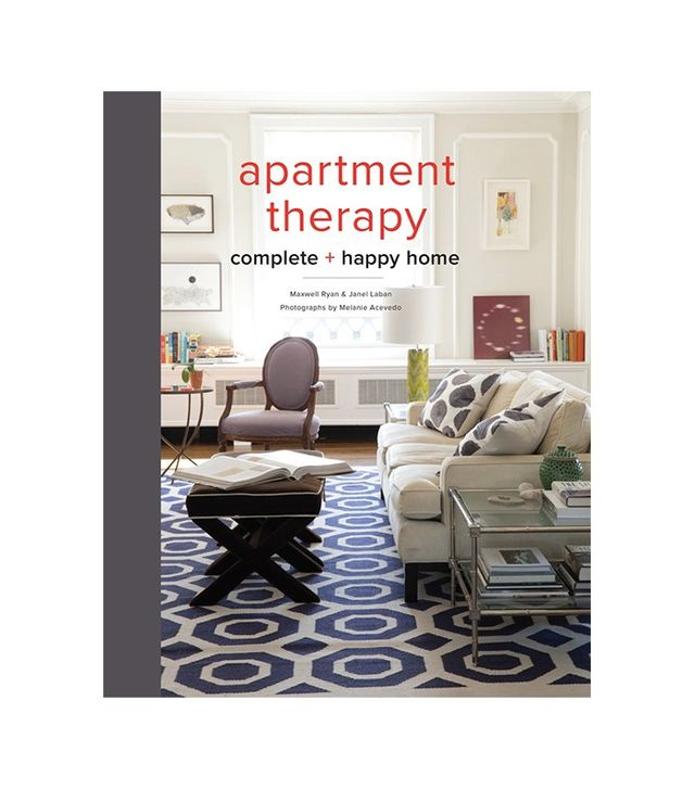 Apartment Therapy: Complete And Happy Home By Maxwell Ryan And Janel Laban
