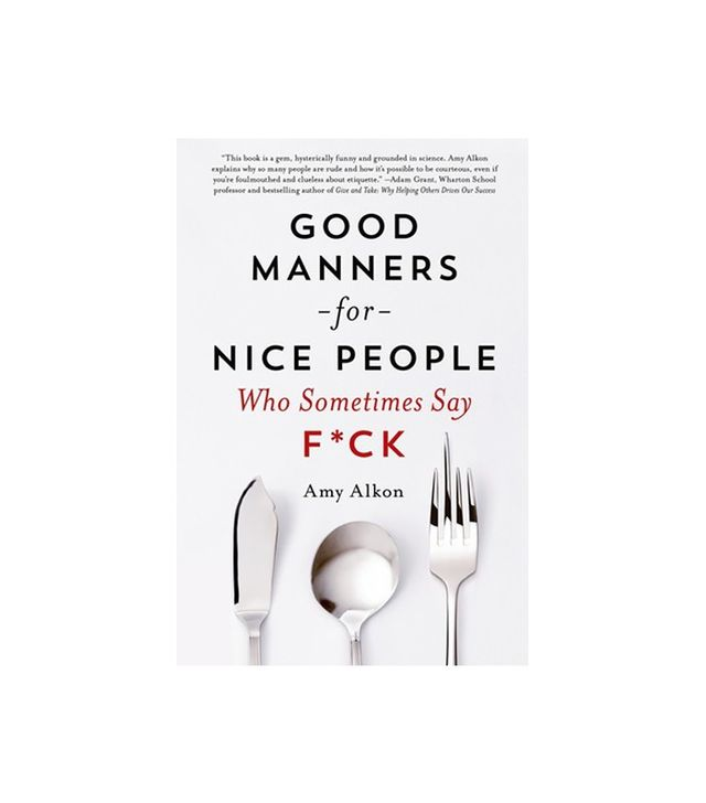 Good Manners for Nice People Who Say F*ck byAmy Alkon