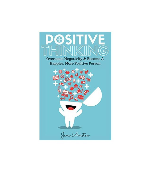 Positive Thinking: Overcome Negativity & Become A Happier, More Positive Person