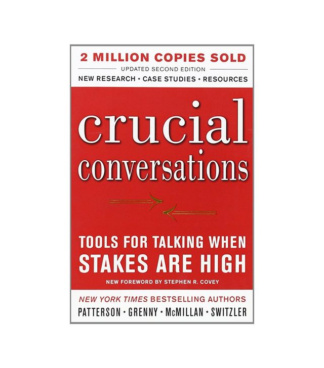 Crucial Conversations Tools for Talking When Stakes Are High by Kerry Patterson et al.