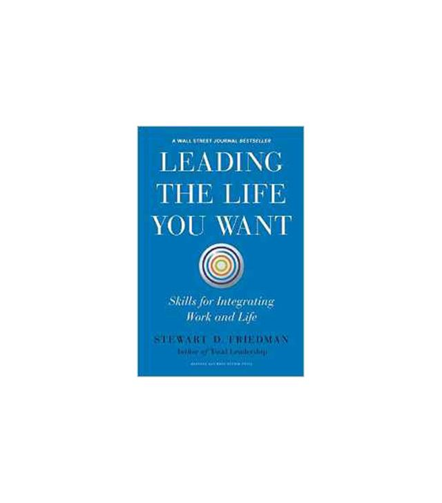 Leading the Life You Want by Stewart D. Friedman