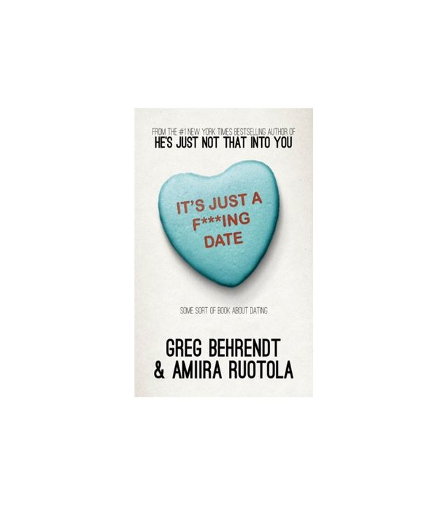 It's Just a F***ing Date by Greg Behrendt and Amiira Ruotola