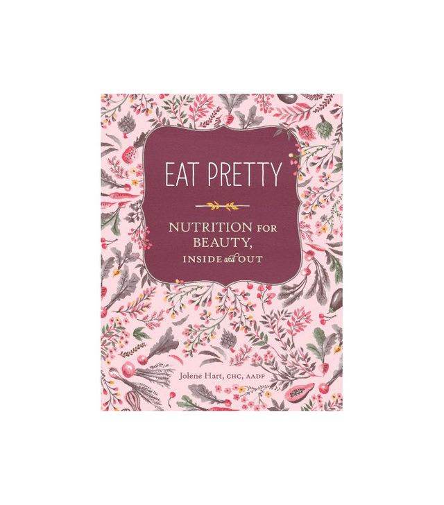 Jolene Hart Eat Pretty: Nutrition for Beauty, Inside and Out
