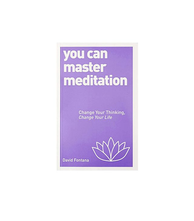 David Fontana's You Can Master Meditation : Change Your Mind, Change Your Life