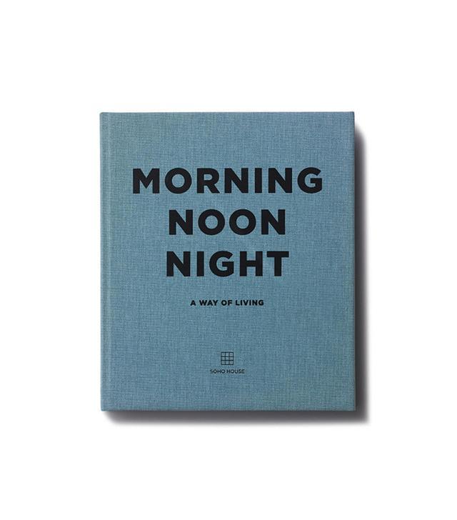 Soho House Morning Noon Night