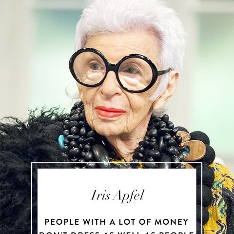 Iris Apfel Quotes: People with a lot of money don't dress as well as people who have to make do, who have to be inventive.