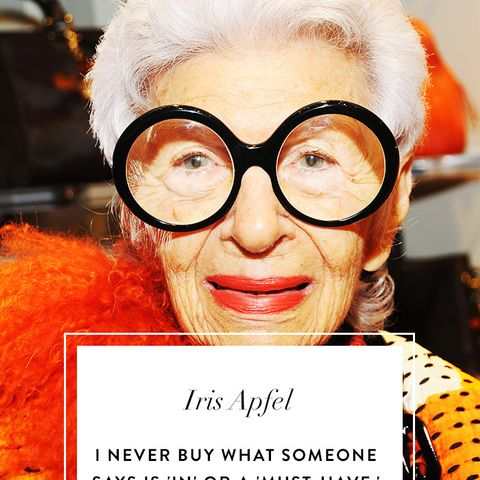 Iris Apfel Quotes: I never buy what someone says is 'in' or a 'must-have.' I buy what makes me happy.