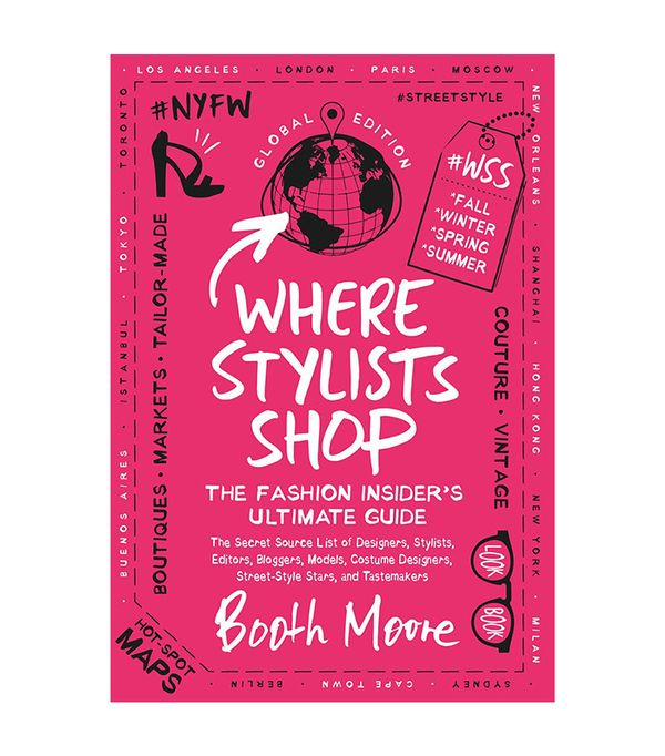 Where Stylists Shop: The Fashion Insider's Ultimate Guide by Booth Moore
