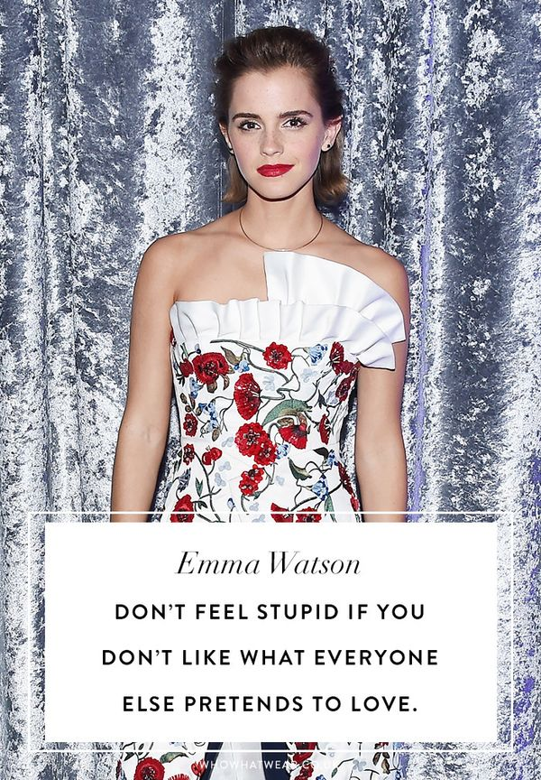 Emma Watson quotes: Don't feel stupid if you don't like what everyone else pretends to love.