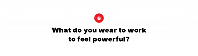 My aim is to feel happy in my choice of garment. I make sure my accessories, and grooming are all in line—I don't think about looking powerful.