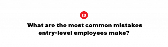 Entry level employees should avoid mistakes by remaining observant, interested, and willing.