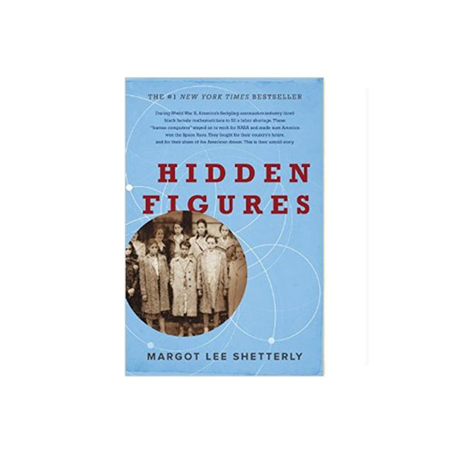 Margot Lee Shetterly Hidden Figures: The American Dream and the Untold Story of the Black Women Mathematicians Who Helped Win the Space Race