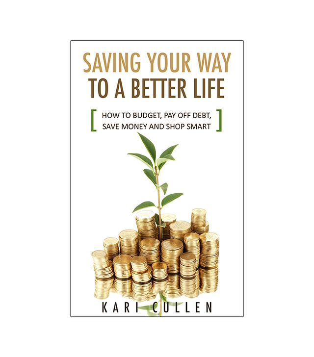 Saving Your Way to a Better Life by Kari Cullen