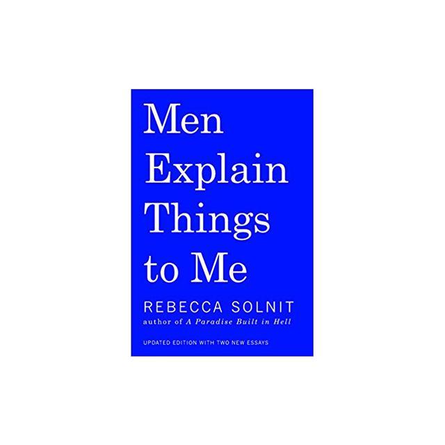 Rebecca Solnit Men Explain Things to Me