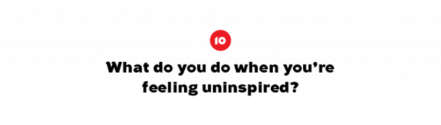 """""""Whenever I am feeling uninspired I must immediately remove myself from my current environment. This would mean leaving all my devices at home and going for a long walk, or visiting the ocean. I..."""
