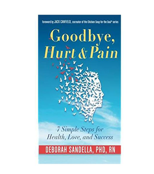 Deborah Sandella, PhD, RN Goodbye, Hurt & Pain