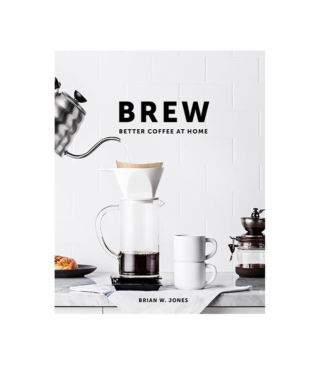 Brian W. Jones Brew Better Coffee At Home