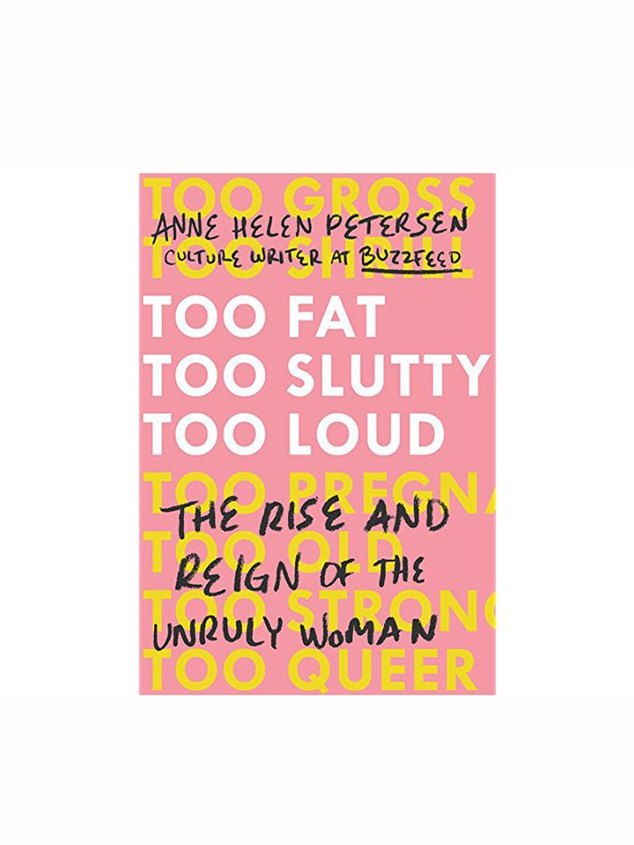 Too Fat, Too Slutty, Too Loud by Anne Helen Petersen