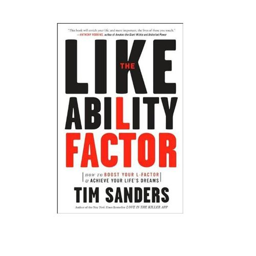 The Likeability Factor: How to Boost Your L-Factor and Achieve Your Life's Dreams by Tim Sanders