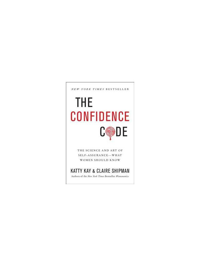 The Confidence Code by  Claire Shipman and Katty Kay