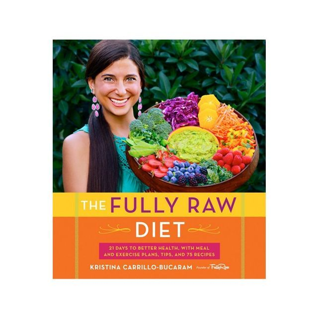 The Fully Raw Diet by Kristina Carrillo-Bucaram