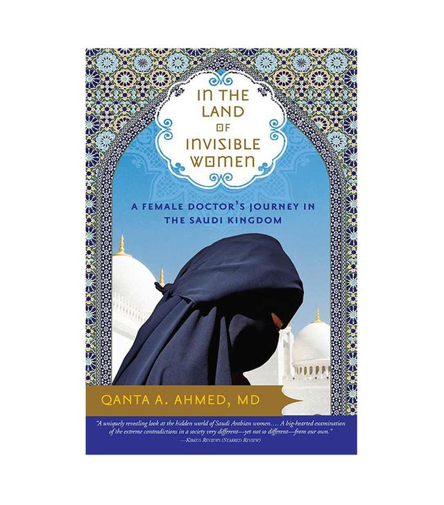 Qanta A. Ahmed, MD In the Land of Invisible Women