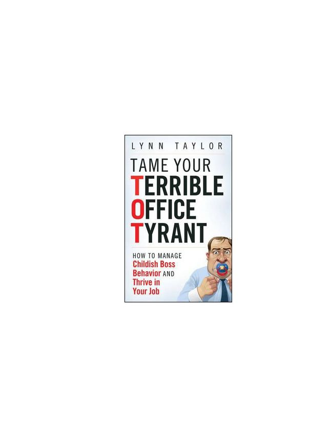 Tame Your Terrible Office Tyrant by Lynn Taylor
