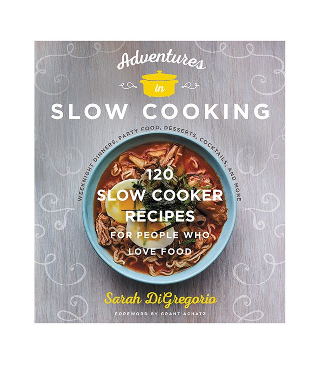 Adventures in Slow Cooking: 120 Slow-Cooker Recipes for People Who Love Food by Sarah DiGregorio
