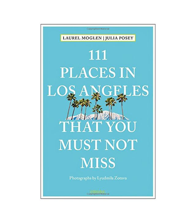 Laurel Moglen and Julia Posey 111 Places in Los Angeles That You Must Not Miss
