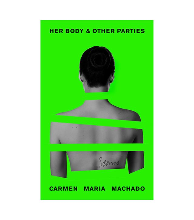Carmen Maria Machado Her Body & Other Parties