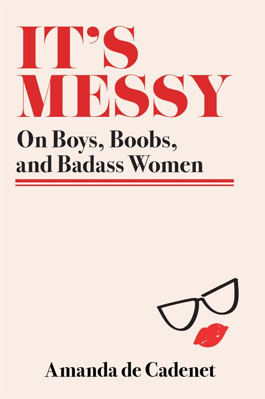 Amanda de Cadenet It's Messy: On Boys, Boobs, and Badass Women