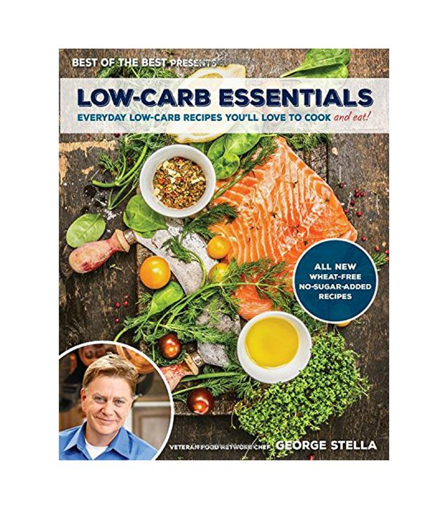 George Stella Low-Carb Essentials: Everyday Low-Carb Recipes You'll Love to Cook