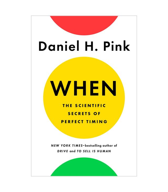 Daniel H. Pink When: The Scientific Secrets of Perfect Timing