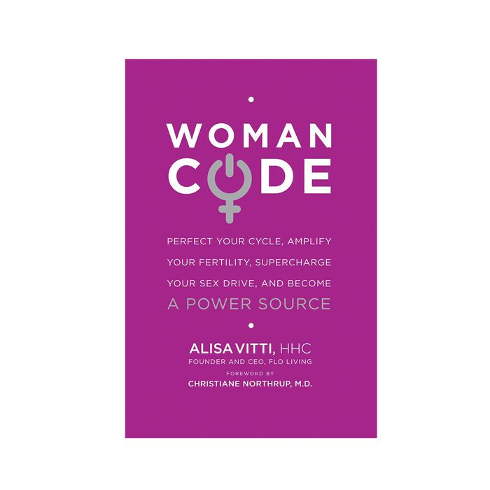 WomanCode: Perfect Your Cycle, Amplify Your Fertility, Supercharge Your Sex Drive, and Become a Power Source by Alisa Vitti, HHC