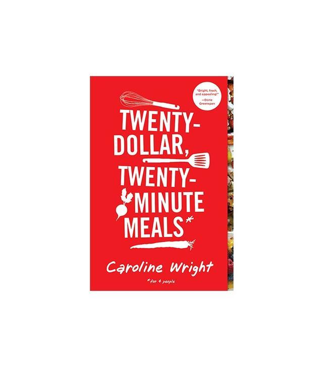 Twenty-Dollar, Twenty-Minute Meals by Caroline Wright
