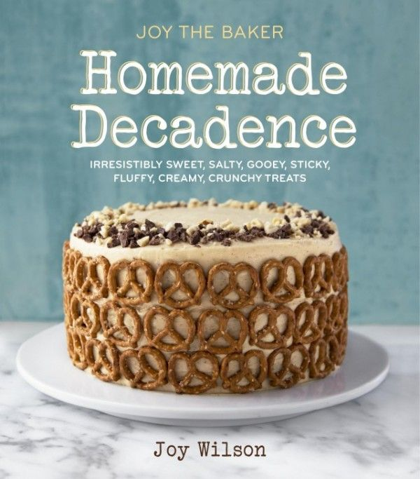 Joy Wilson Joy the Baker: Homemade Decadence