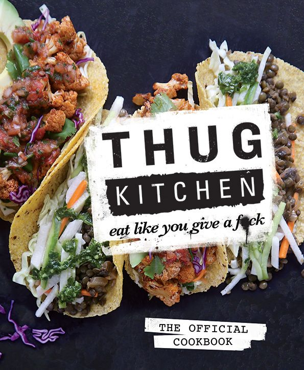 Thug Kitchen Thug Kitchen: Eat Like You Give a F*ck