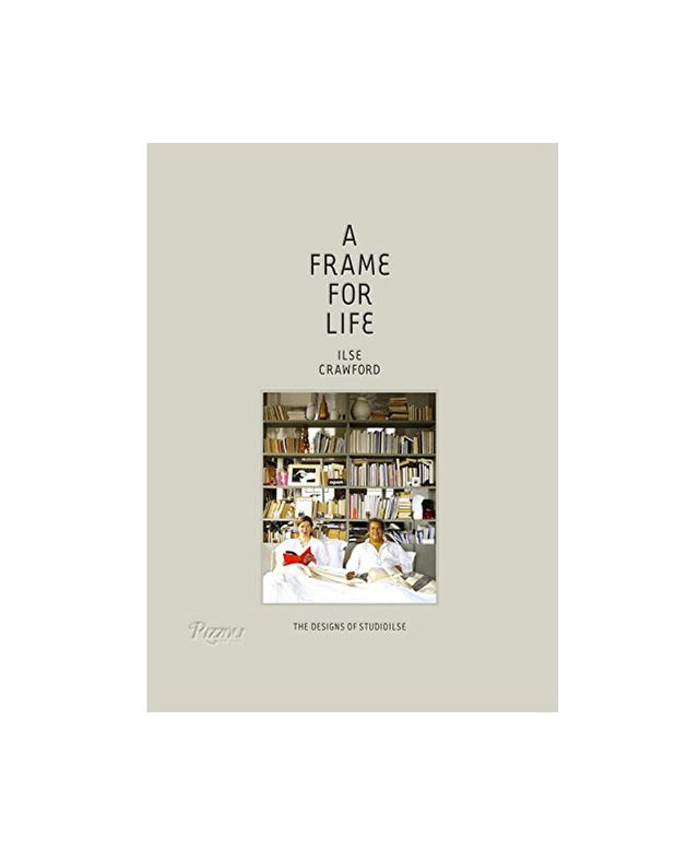 Ilse Crawford A Frame for Life: The Designs of StudioIlse