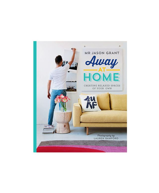 Jason Grant Away At Home: Creating Relaxed Spaces of Your Own