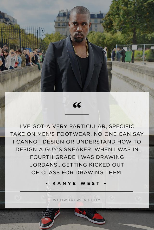 —Kanye West on his longstanding love of men's footwear, in his BBC interview with Zane Lowe.