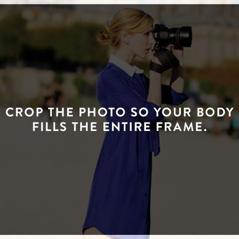 How to Look Photogenic: Crop the photo so your body fills the entire frame