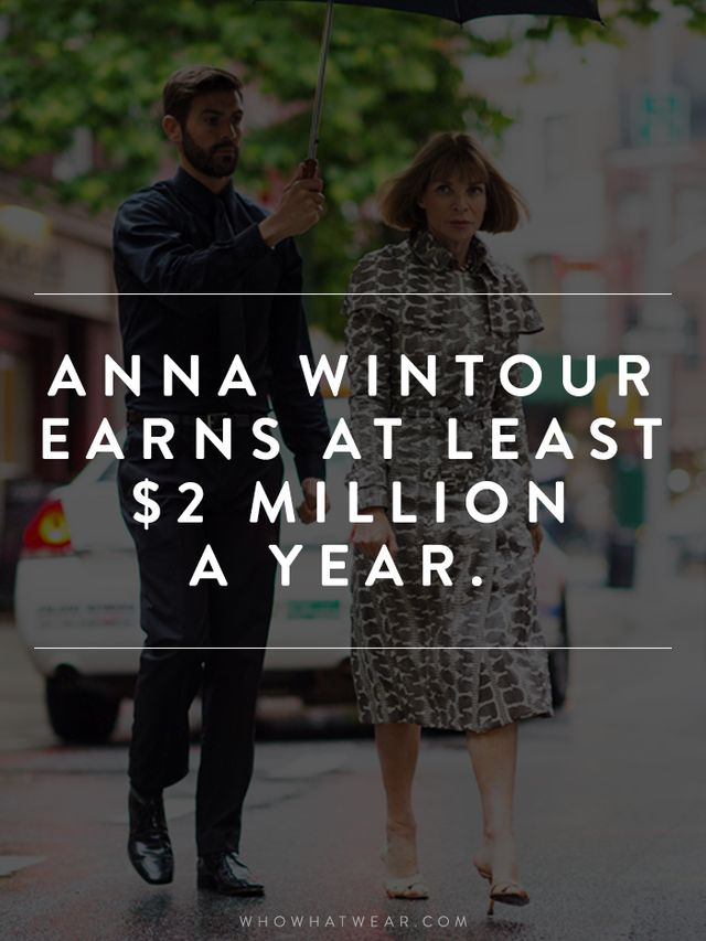 New York Magazine reported that Wintour's salary was $2 million in 2011, but that figure has likely gone up now that she has been named Condé Nast artistic director.