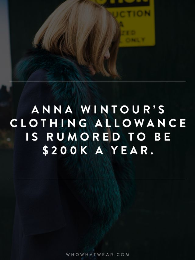 According to T Magazine, Wintour is allotted money to keep up appearances in addition to her salary.