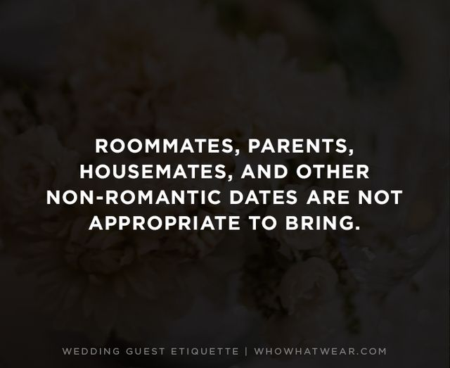"""Wedding plus-ones are typically intended to be used for your spouse, fiancé, or romantic partner. It is generally considered to be in poor taste to bring anyone else.  """"If..."""