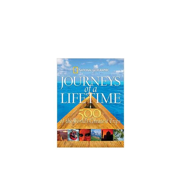 National Geographic Journeys of a Lifetime: 500 of the World's Greatest Trips