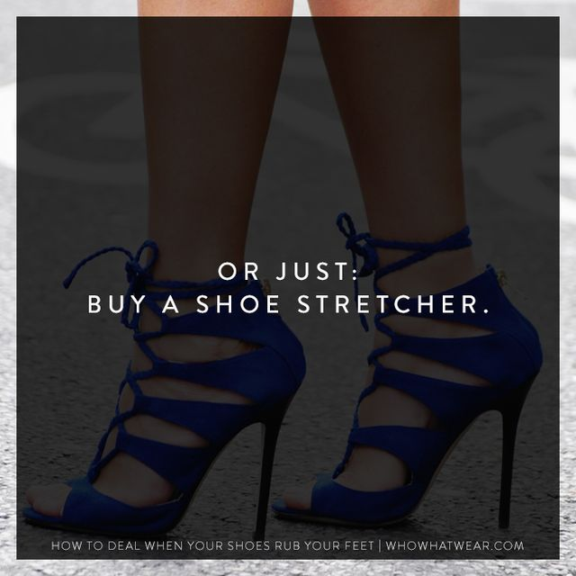 If your shoes are particularly stubborn, just break down and buy a shoe stretcher. If it comes with shoe-stretching spray—even better.  How do YOU deal when your shoes rub your feet? Share...