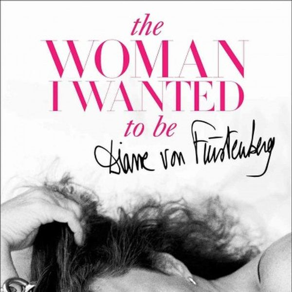 Diane von Furstenberg The Woman I Wanted to Be