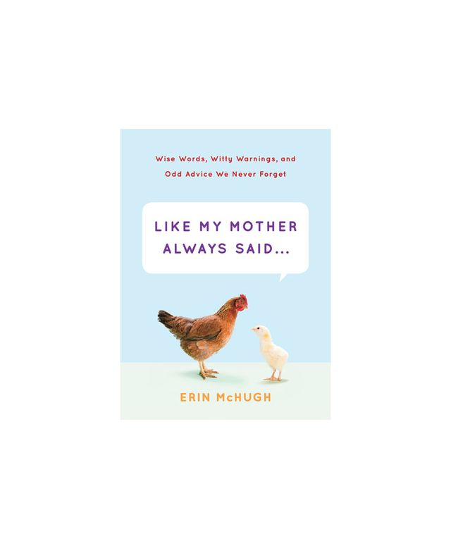 Like My Mother Always Said... by Erin McHugh