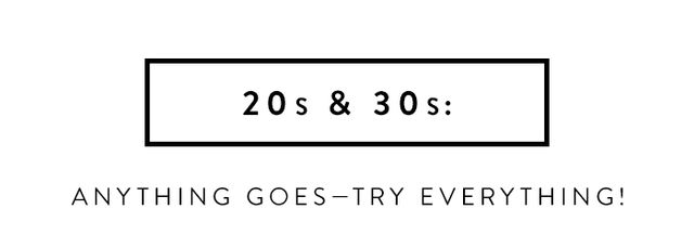 """In your 20s and 30s, anything goes—long, short, mini, maxi—whatever you want to call it, it all looks great. It's a fantastic time to try new looks and see what works best for..."