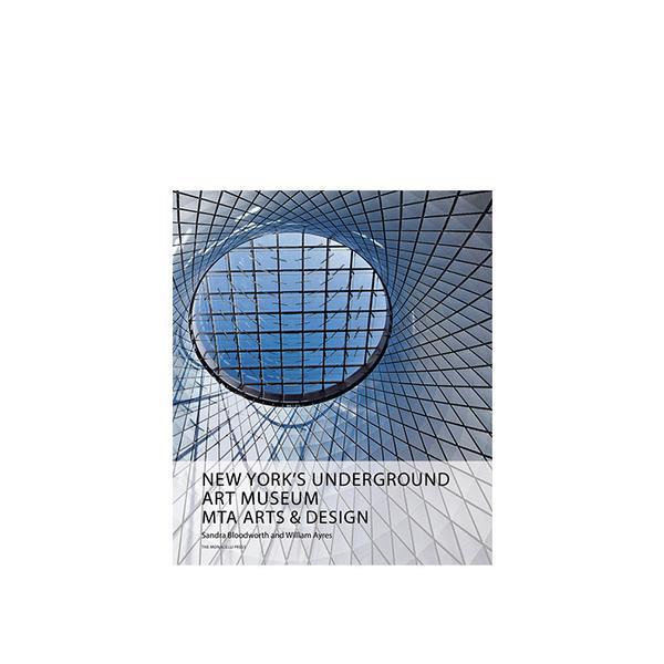 The Monacelli Press New York's Underground Art Museum: MTA Arts and Design